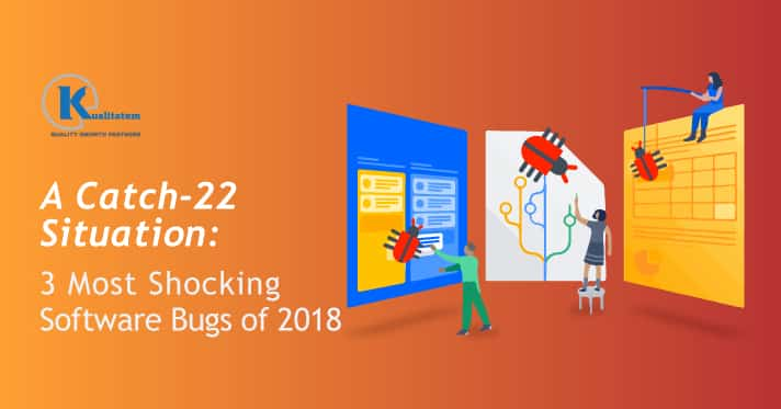 A-Catch-22-Situation-3-Most-Shocking-Software-Bugs-of-2018