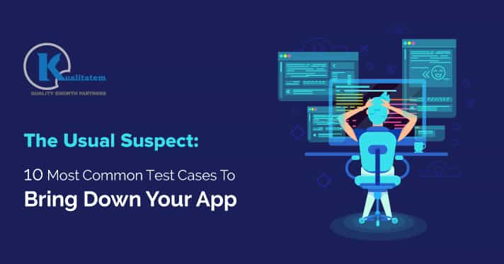The-Usual-Suspect-10-Most-Common-Test-Cases-To-Bring-Down-Your-App