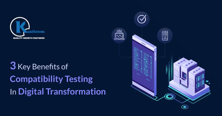3-Key-Benefits-of-Compatibility-Testing-In-Digital-Transformation