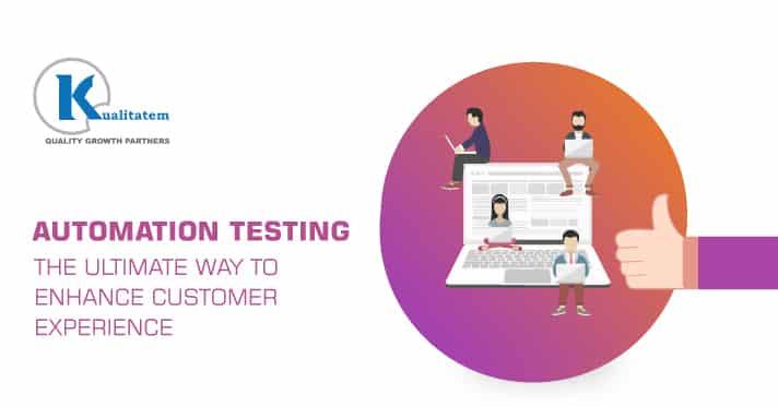 Automation testing - Enhance Customer Experience