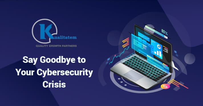 Say Goodbye to Your Cybersecurity Crisis