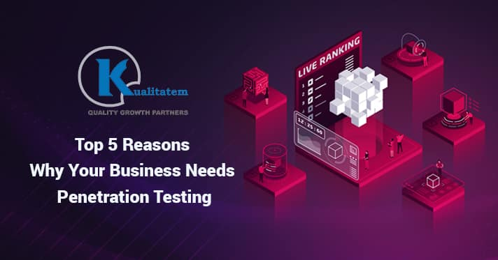 Top 5 Reasons Why Your Business Needs Penetration Testing
