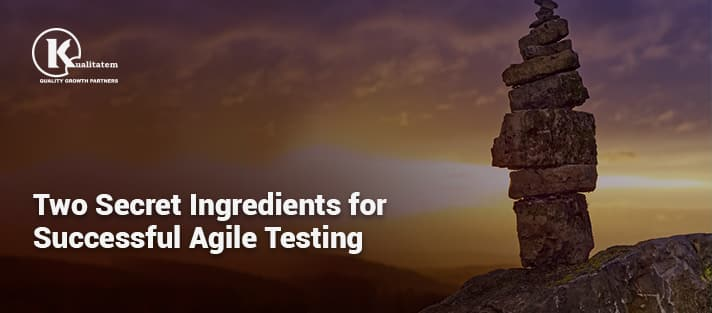 Two Secret Ingredients for Successful Agile Testing