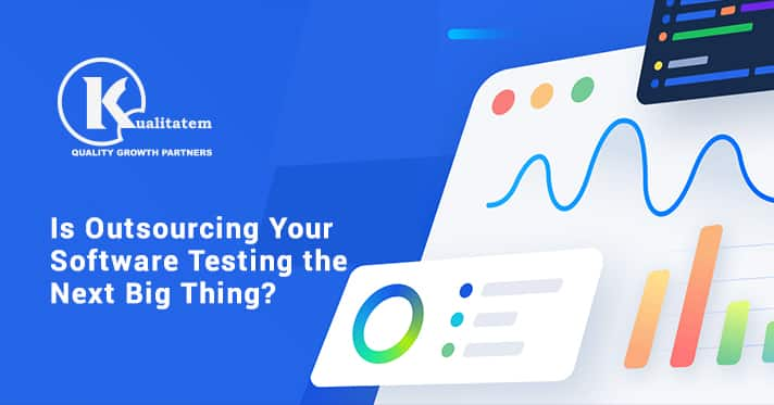 Is Outsourcing Your Software Testing the Next Big Thing