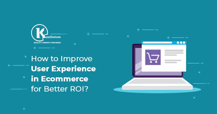 How to Improve User Experience in Ecommerce for Better ROI