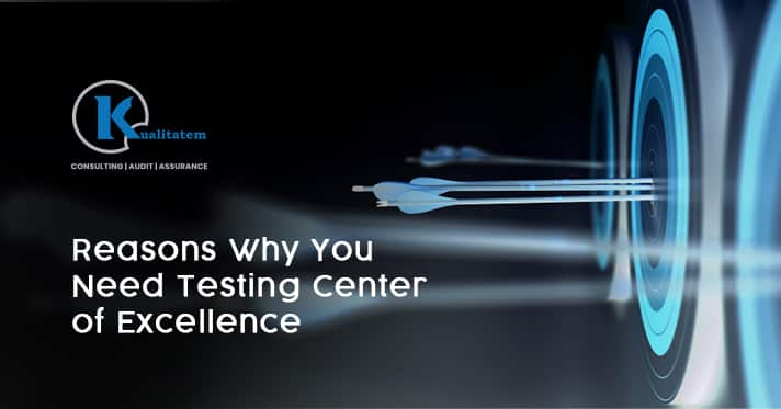 Reasons Why You Need Testing Center of Excellence