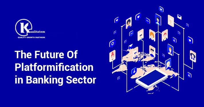 The Future Of Platformification in Banking Sector