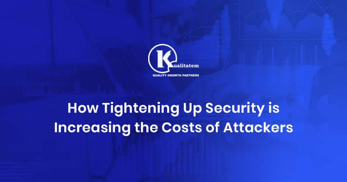 How Tightening Up Security is Increasing the Costs of Attackers