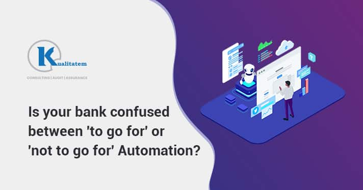 Is your bank confused between 'to go for' or 'not to go for' automation