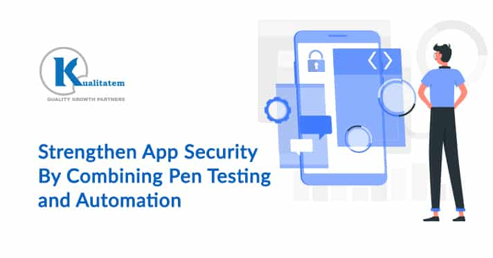 Strengthen App Security By Combining Pen Testing and Automation