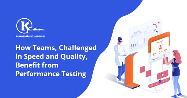 How Teams, Challenged in Speed and Quality, Benefit from a Performance Testing