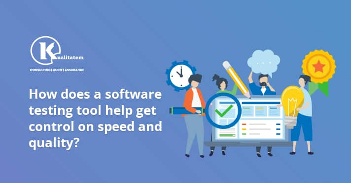 How does a software testing tool help get control on speed and quality