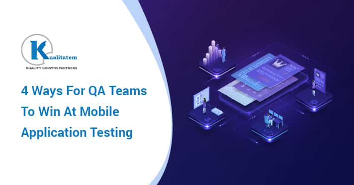 4 Ways For QA Teams To Win At Mobile Application Testing