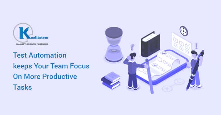 Test Automation Leaves Your Team Focus On More Productive Tasks