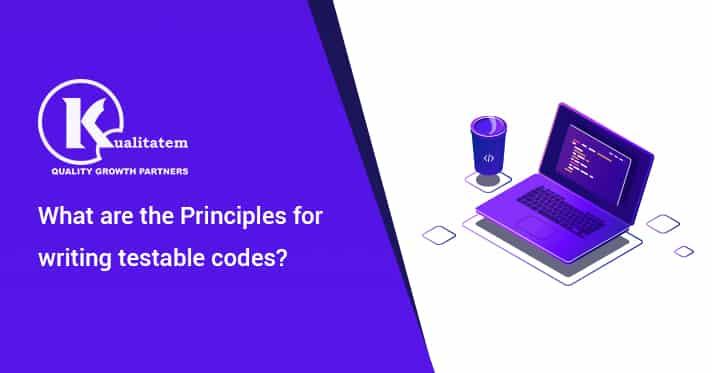 What are the principles for writing testable codes