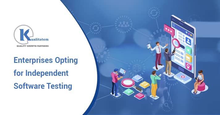 Enterprises Opting for Independent Software Testing