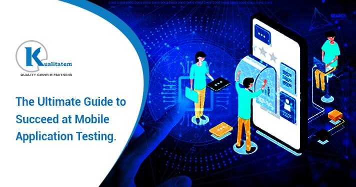 The Ultimate Guide to Succeed at Mobile Application Testing